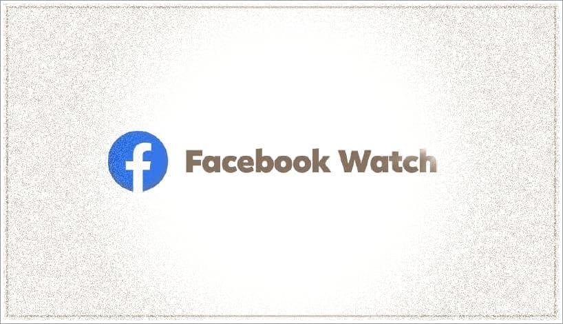 Facebook Watch Nedir, Nasıl Kullanılır?