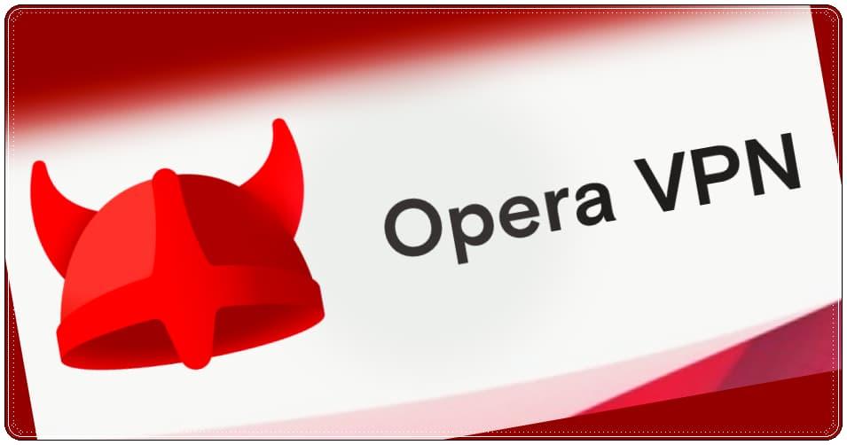 Opera VPN Çalışmıyor Sorunu Nasıl Çözülür?